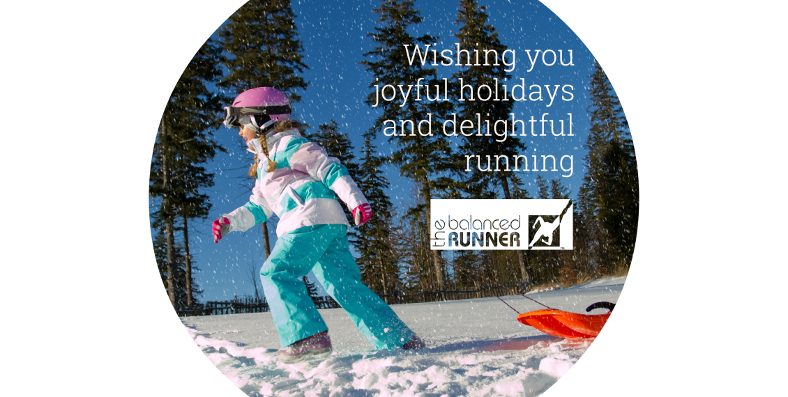 Wishing you joyful holidays and delightful running, from The Balanced Runner™
