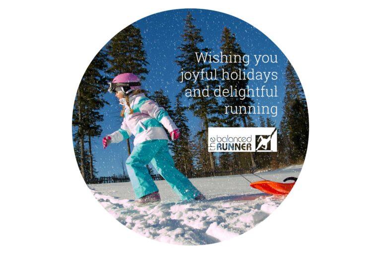 Wishing you joyful holidays and delightful running, from The Balanced Runner™